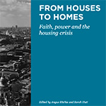 From Houses to Homes: Faith, power and the housing crisis