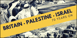 Britain, Palestine, Israel – 70 years on